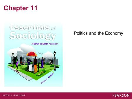 Chapter 11 Politics and the Economy. Power and Authority Political system: social institution responsible for implementing and achieving society's goals.