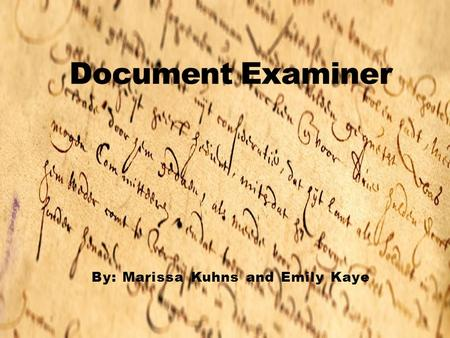 By: Marissa Kuhns and Emily Kaye. The main role of a certified forensic document examiner is to investigate the reliability of a specific text, including.