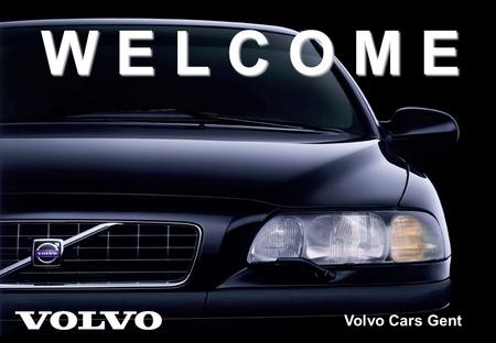 Volvo Cars Gent W E L C O M E Volvo Cars Gent. Volvo within Ford Motor Company Premier Automotive Group 800,000 cars 7,400,000 vehicles.