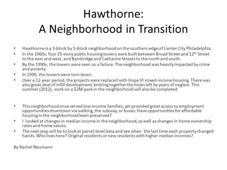 Hawthorne: A Neighborhood in Transition Hawthorne is a 3-block by 5-block neighborhood on the southern edge of Center City Philadelphia. In the 1960s,