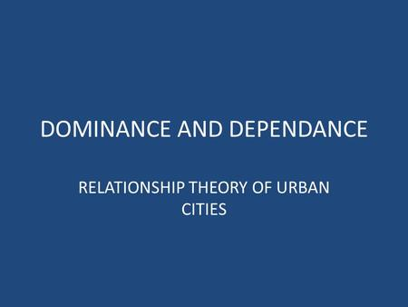 DOMINANCE AND DEPENDANCE RELATIONSHIP THEORY OF URBAN CITIES.