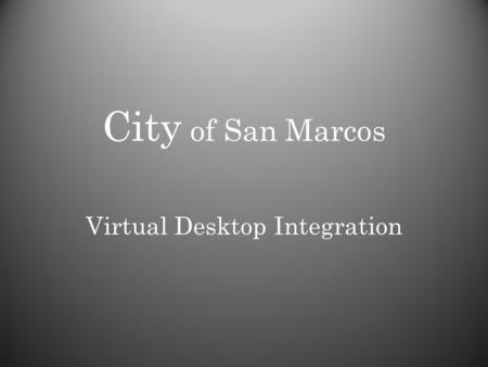 City of San Marcos Virtual Desktop Integration. State CIO Priorities for 2011 Virtualization (servers, storage, computing, data center) Cloud computing.