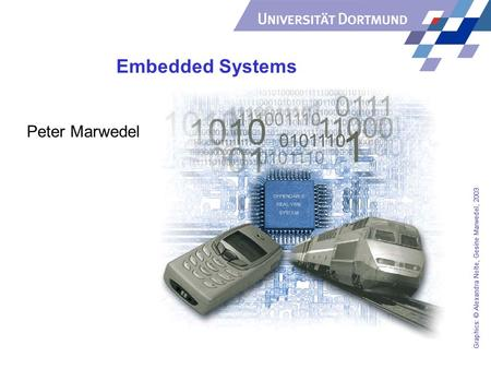 Embedded Systems Graphics: © Alexandra Nolte, Gesine Marwedel, 2003 Peter Marwedel.