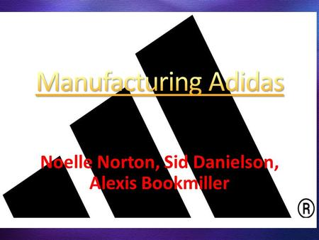 Noelle Norton, Sid Danielson, Alexis Bookmiller. Adi Dassler at the age of 49, set to work with 47 employees to make the famous Adidas 3 strip shoe. They.