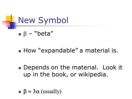 "New Symbol  – ""beta"" How ""expandable"" a material is. Depends on the material. Look it up in the book, or wikipedia.  usually "