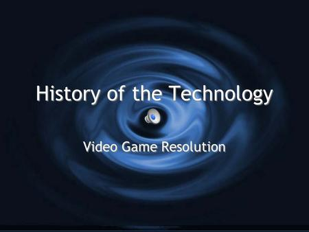 History of the Technology Video Game Resolution. The First One A device called the Cathode- Ray Tube Amusement Device was patented in the United States.