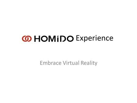 HOMIDO Experience Embrace Virtual Reality. The primary added value of Virtual Reality Branding is the multi-dimensional entertaining experience that enhances.
