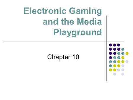 Electronic Gaming and the Media Playground Chapter 10.