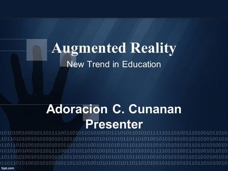 Augmented Reality New Trend in Education Adoracion C. Cunanan Presenter.