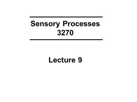 Sensory Processes 3270 Lecture 9. olfactory binding protein, olfactory receptors cells continuously regenerate (about every 60 days), cilia (on olfactory.