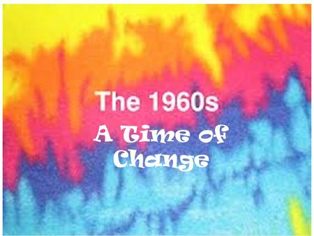 A Time of Change. movements A time for demanding Civil Rights – Black – Chicano – Women's Movement – American Indian Movement – Other groups: Japanese.