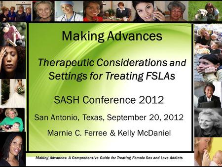 Making Advances Therapeutic Considerations and Settings for Treating FSLAs SASH Conference 2012 San Antonio, Texas, September 20, 2012 Marnie C. Ferree.