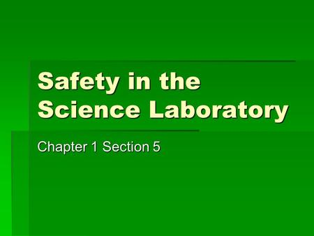 Safety in the Science Laboratory Chapter 1 Section 5.