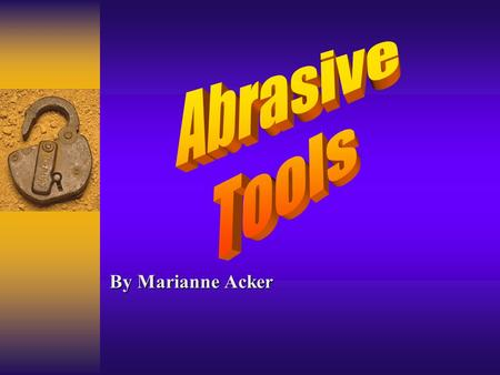By Marianne Acker. Training Objective: You should understand: The hazards associated with portable abrasive equipment The hazards associated with portable.
