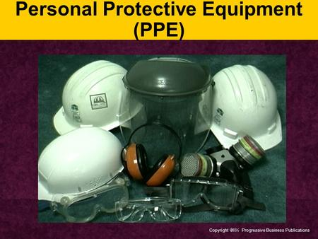 Copyright  Progressive Business Publications Personal Protective Equipment (PPE)