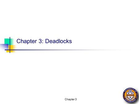Chapter 3 Chapter 3: Deadlocks Chapter 3 2 CS 1550, cs.pitt.edu (originaly modified by Ethan L. Miller and Scott A. Brandt) Overview Resources Why do.