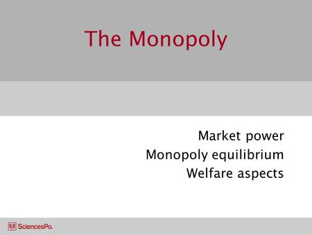 The <strong>Monopoly</strong> <strong>Market</strong> power <strong>Monopoly</strong> equilibrium Welfare aspects.