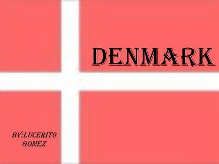 Denmark By:Lucerito Gomez.  Denmark is one of the oldest kingdoms in the world established in the 10th century.  Has a population of 5.5 million  The.