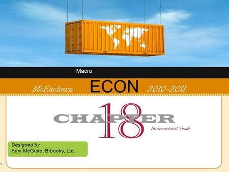 1 ECON Designed by Amy McGuire, B-books, Ltd. McEachern 2010-2011 18 CHAPTER International Trade Macro.