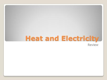 Heat and Electricity Review. Which material would be a better conductor of heat? Wood or metal?