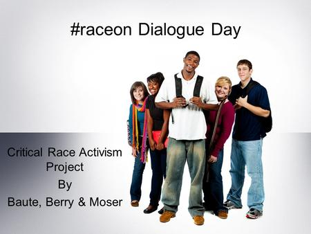 #raceon Dialogue Day Critical Race Activism Project By Baute, Berry & Moser.