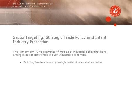 Sector targeting: Strategic Trade Policy and Infant Industry Protection The Primary aim: Give examples of models of industrial policy that have emerged.