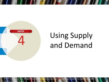 Using Supply and Demand 4 ©2014 Cengage Learning. All Rights Reserved. May not be scanned, copied or duplicated, or posted to a publicly accessible website,