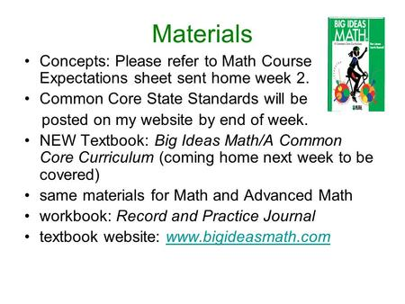 Materials Concepts: Please refer to Math Course Expectations sheet sent home week 2. Common Core State Standards will be posted on my website by end of.