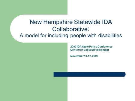 New Hampshire Statewide IDA Collaborative : A model for including people with disabilities 2003 IDA State Policy Conference Center for Social Development.