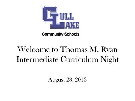 Welcome to Thomas M. Ryan Intermediate Curriculum Night August 28, 2013.