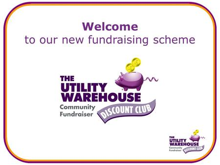Welcome to our new fundraising scheme. What is the new scheme? A new and easy way to: generate a long-lasting, regular income for us, and… save money.