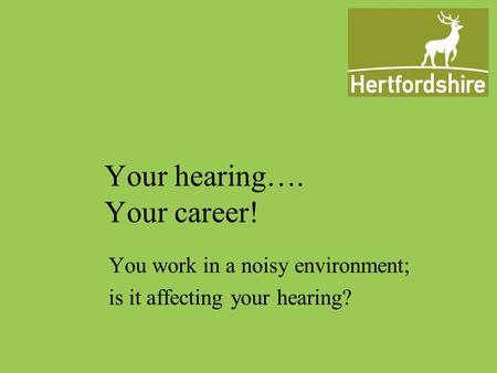 Your hearing…. Your career! You work in a noisy environment; is it affecting your hearing?