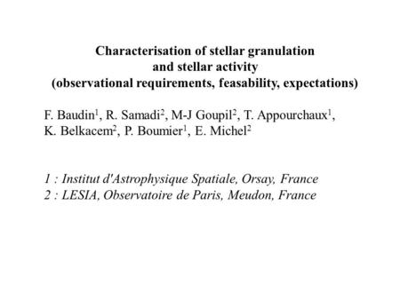 Characterisation of stellar granulation and stellar activity (observational requirements, feasability, expectations) F. Baudin 1, R. Samadi 2, M-J Goupil.