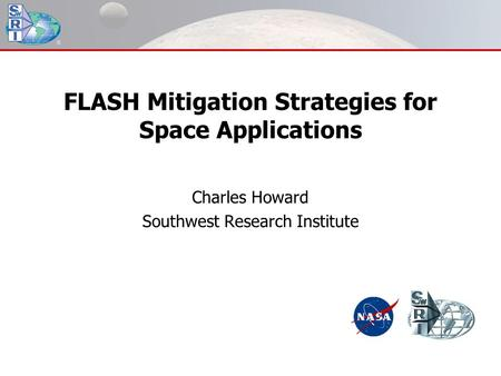 FLASH Mitigation Strategies for Space Applications Charles Howard Southwest Research Institute.