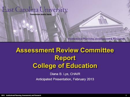 Institutional Planning, Assessment & Research 2010 Institutional Planning, Assessment & Research Assessment Review Committee Report College of Education.