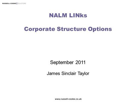 September 2011 James Sinclair Taylor NALM LINks Corporate Structure Options.