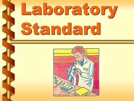 Laboratory Standard. Laboratory use of hazardous chemicals v Chemical manipulations are carried out on a laboratory scale v Multiple chemical procedures.