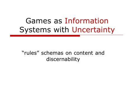 "Games as Information Systems with Uncertainty ""rules"" schemas on content and discernability."