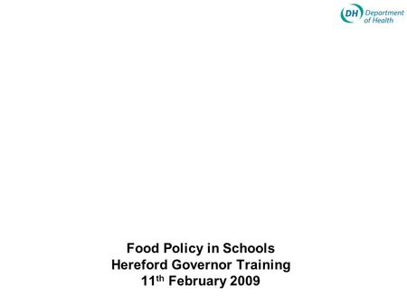 Food Policy in Schools Hereford Governor Training 11 th February 2009.