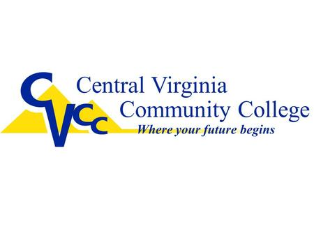 Central Virginia Community College Where your future begins.