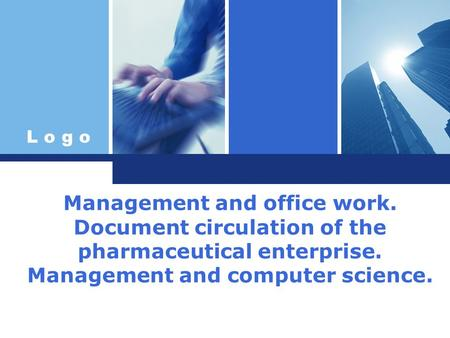 L o g o Management and office work. Document circulation of the pharmaceutical enterprise. Management and computer science.