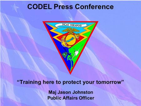 """Training here to protect your tomorrow"" CODEL Press Conference Maj Jason Johnston Public Affairs Officer."