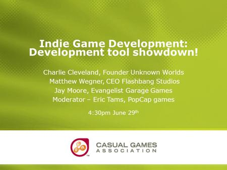 Indie Development Tool Showdown June 27-29 2006Casuality Seattle: A Conference for Casual Game Developers, Publishers and Distributors 1 Indie Game Development: