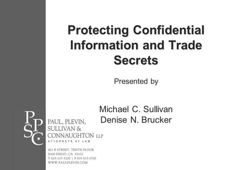 Protecting Confidential Information and Trade Secrets Protecting Confidential Information and Trade Secrets Presented by Michael C. Sullivan Denise N.