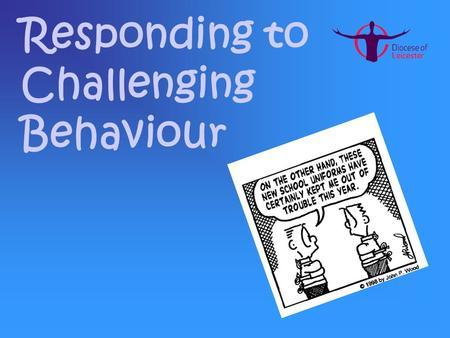 Responding to Challenging Behaviour. Dispelling the myth.