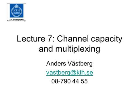 Lecture 7: Channel capacity and multiplexing Anders Västberg 08-790 44 55.