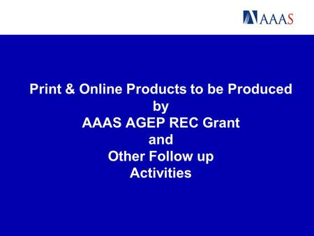 Print & Online Products to be Produced by AAAS AGEP REC Grant and Other Follow up Activities.