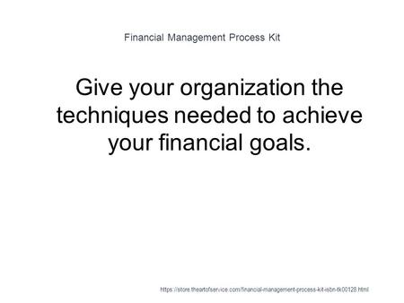 Financial <strong>Management</strong> Process Kit 1 Give your organization the techniques needed to achieve your financial goals. https://store.theartofservice.com/financial-<strong>management</strong>-process-kit-isbn-tk00128.html.