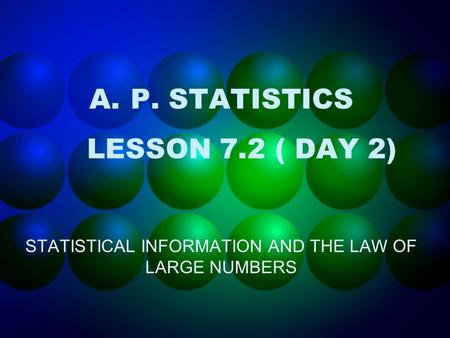 A.P. STATISTICS LESSON 7.2 ( DAY 2) STATISTICAL INFORMATION AND THE LAW OF LARGE NUMBERS.