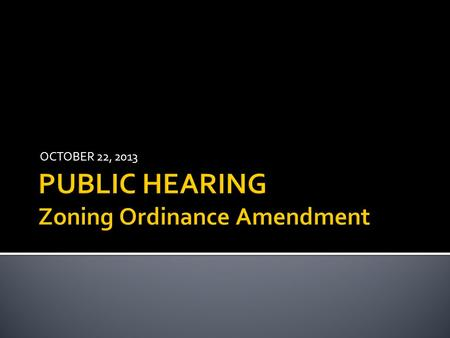 OCTOBER 22, 2013.  Process of Updating Zoning Ordinances.  Variances (prompted by State law changes).  Downtown District update.  Accessory Buildings.